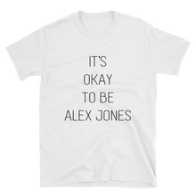 Load image into Gallery viewer, IT'S OKAY TO BE ALEX JONES TEE