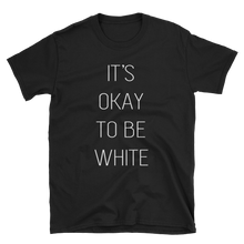Load image into Gallery viewer, IT'S OKAY TO BE WHITE TEE