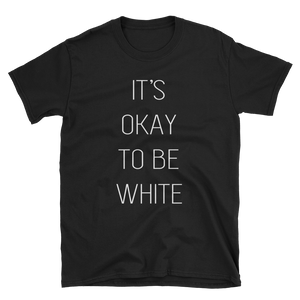 IT'S OKAY TO BE WHITE TEE