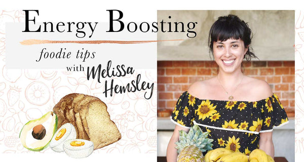 ENERGY BOOSTING FOODIE TIPS WITH MELISSA HEMSLEY