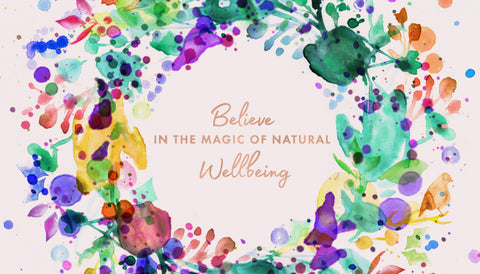 Believe in The Magic Of Natural Wellbeing