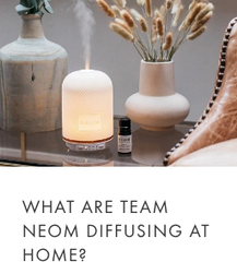What are team NEOM diffusing at home?