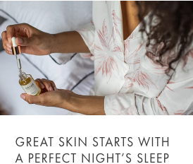 great skin starts with a perfect night's sleep