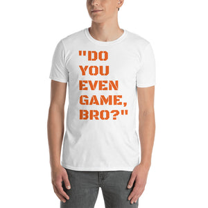 """Do You Even Game, Bro?"" Short-Sleeve Unisex T-Shirt"