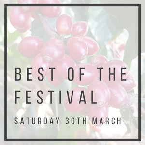 The Best of the Festival - Coffee Tasting | Saturday 30th March