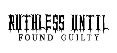 Ruthless Until Found Guilty