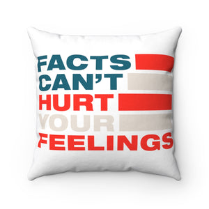 Spun Polyester Square Pillow - Facts Cant Hurt Your Feelings