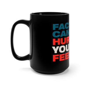 Black Mug 15oz - Facts Cant Hurt Your Feelings