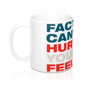 Mug 11oz - Facts Cant Hurt Your Feelings