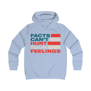 Girlie College Hoodie - Facts Cant Hurt Your Feelings