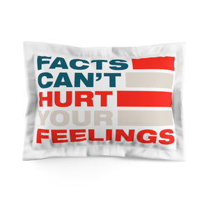 Microfiber Pillow Sham - Facts Cant Hurt Your Feelings