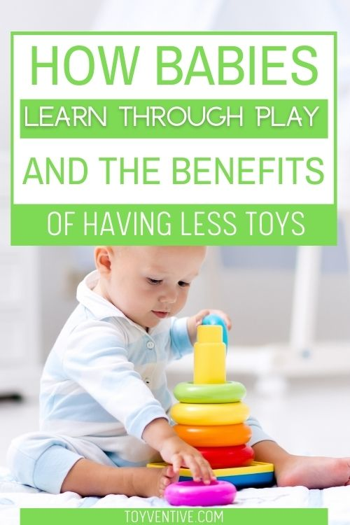 how babies learn through play and the benefits of having less toys