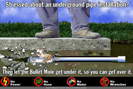 Man standing on pavement with bullet mole drilling under the pavement, attached to pipe. Stressed about an underground pipe installation? Then let the Bullet Mole get under it, so you can get over it. No Power, No Hose, No Water, No Wrenches.