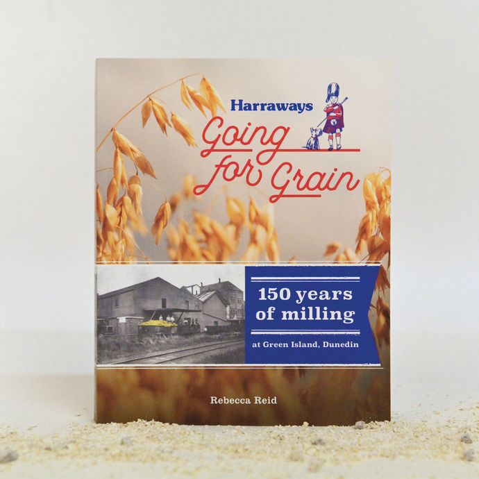 Harraways - Going for Grain: 150 years of milling at Green Island, Dunedin