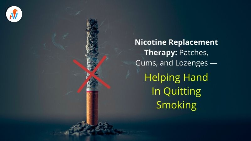 Nicotine Replacement Therapy: Patches, Gums & Lozenges — Helping hand in Quitting Smoking