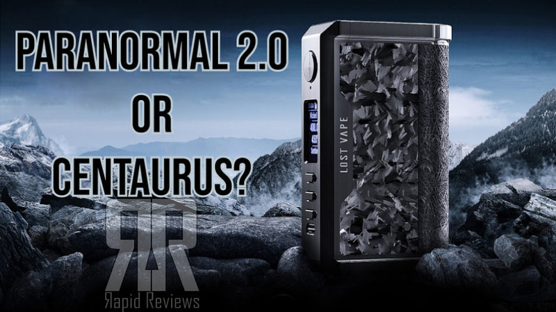 Lost Vape Centaurus or Paranormal 2.0?