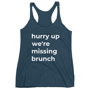 """hurry up we're missing brunch"" racerback tank"
