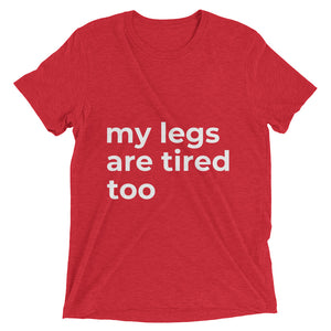 """my legs are tired too"" t-shirt (Multiple Colors)"