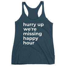 """hurry up we're missing happy hour"" racerback tank"