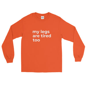 """my legs are tired too"" long sleeve t-Shirt"