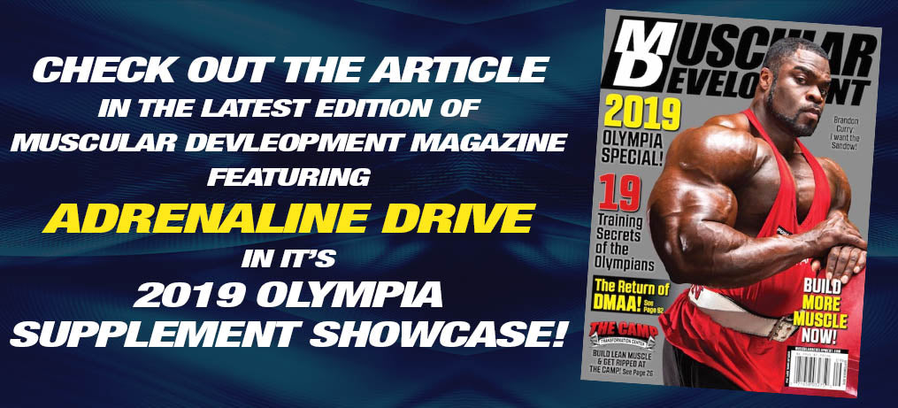 ADRENALINE DRIVE FEATURED IN MD MAGAZINE'S 2019 OLYMPIA SUPPLEMENT SHOWCASE!
