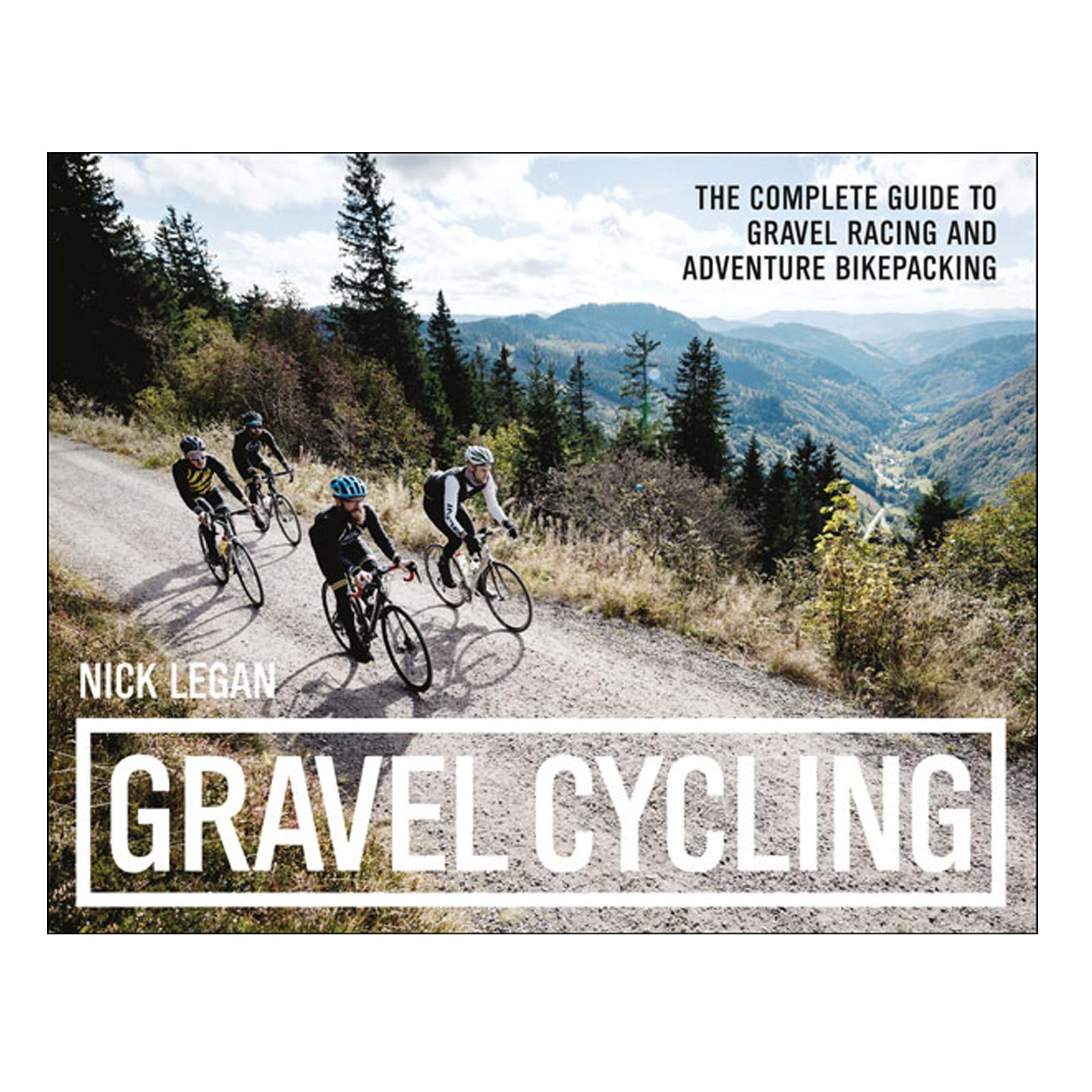 Gravel Cycling by Nick Legan - A Complete Guide to Gravel Racing and Bikepacking