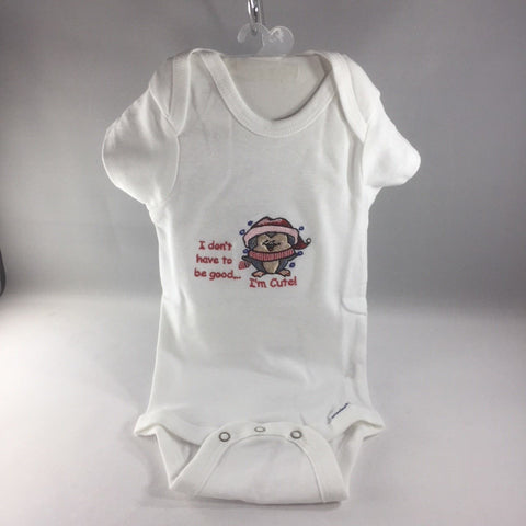 "Baby Onsie for age 3-6mos.  Embroidered Birdy and the words ""I Don't Have to be Good... I'm Cute"""