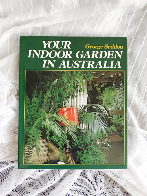 Your Indoor Garden in Australia - By George Seddon | Storytellers Workshop