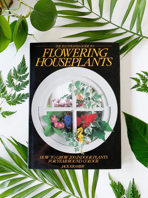 The Illustrated Guide to Flowering Houseplants by Jack Kramer