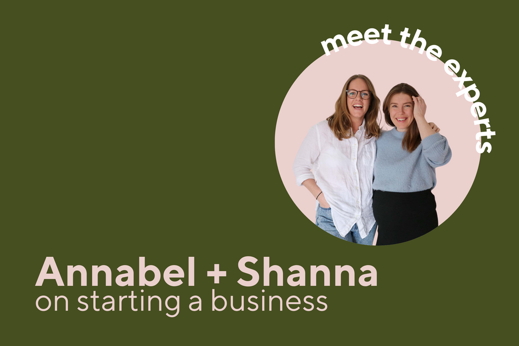 Meet the Experts - Annabel + Shanna on Launching a Business