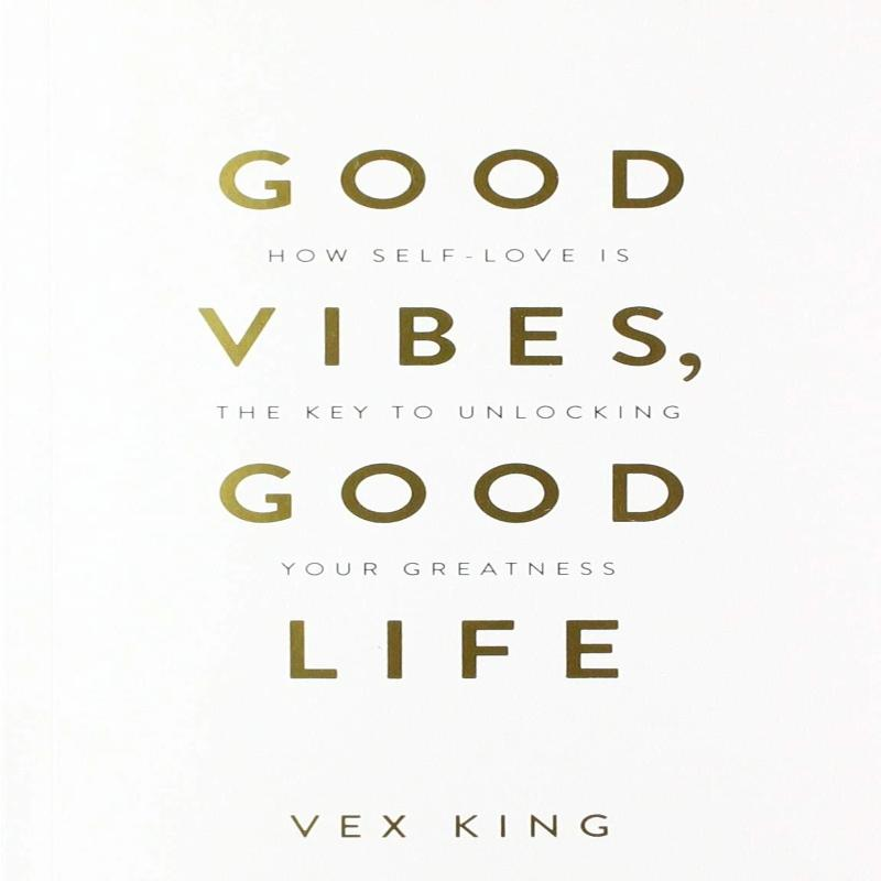 Good Vibes, Good Life : How Self-Love is the key to unlocking your greatness
