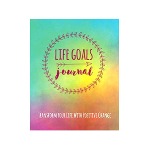 Life Goals Journal: Transform Your Life With Positive Change