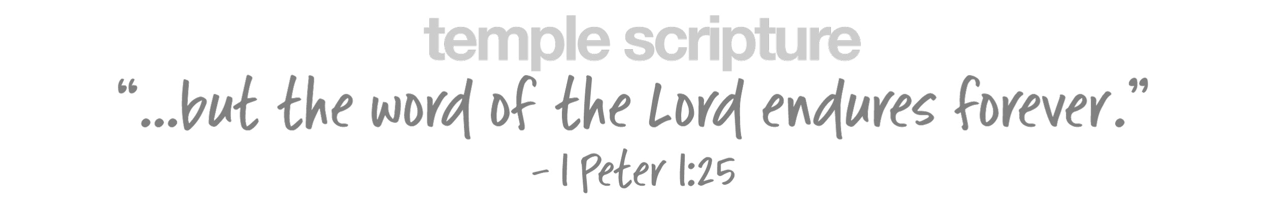 ...but the word of the Lord endures forever, -1 Peter 1:25