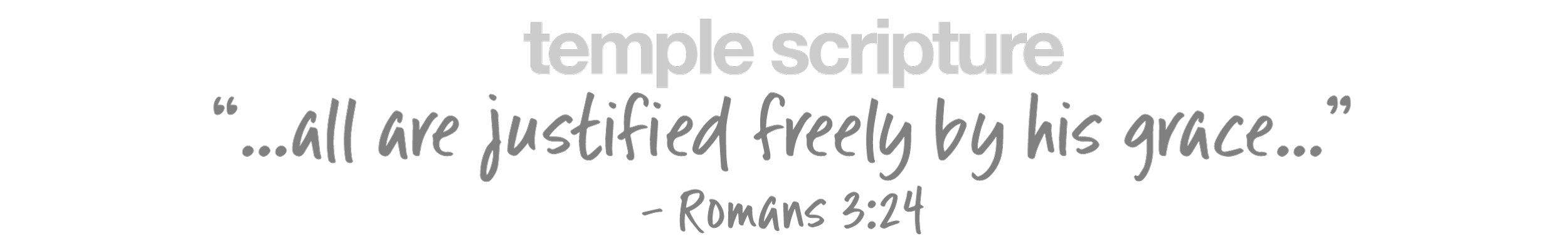 ...all are justified freely by his grace -Roman 3:24