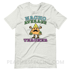 Nacho Average Teacher Premium Soft Tee - Ash / S - T-Shirts & Tops Nacho Average Teacher Premium Soft Tee peachiespeechie.com