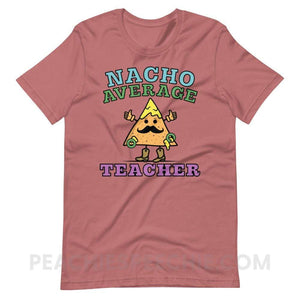 Nacho Average Teacher Premium Soft Tee - Mauve / S - T-Shirts & Tops Nacho Average Teacher Premium Soft Tee peachiespeechie.com