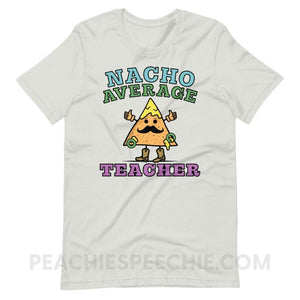 Nacho Average Teacher Premium Soft Tee - Silver / S - T-Shirts & Tops Nacho Average Teacher Premium Soft Tee peachiespeechie.com