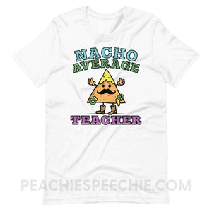 Nacho Average Teacher Premium Soft Tee - White / XS - T-Shirts & Tops Nacho Average Teacher Premium Soft Tee peachiespeechie.com