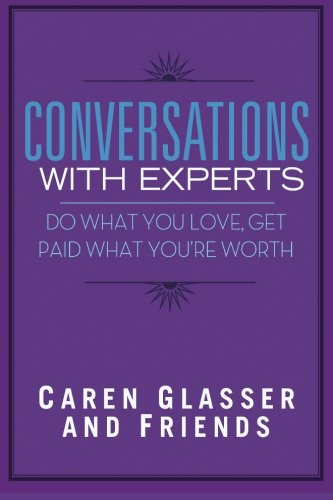 Conversations With Experts: Do What You Love, Get Paid What You're Worth