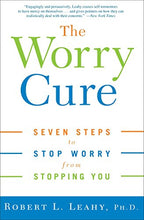 Load image into Gallery viewer, The Worry Cure: Seven Steps to Stop Worry from Stopping You