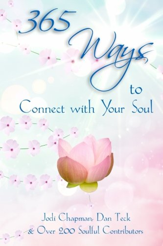 365 Ways to Connect with Your Soul (365 Book Series) (Volume 1)