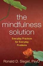 Load image into Gallery viewer, The Mindfulness Solution: Everyday Practices for Everyday Problems