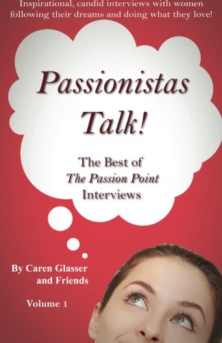Passionistas Talk!: The Best of The Passion Point Interviews (Volume 1)