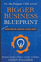 Load image into Gallery viewer, On-Purpose CEO Presents: Bigger Business Blueprint: Modern Marketing, Innovation & Scalable Growth