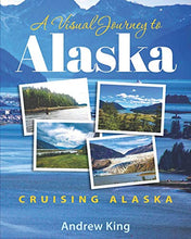 Load image into Gallery viewer, A Visual Journey to Alaska: Cruising Alaska