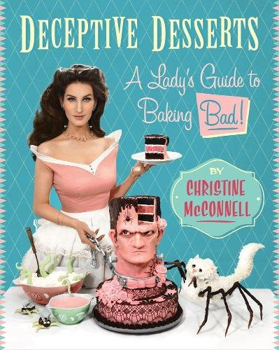 Deceptive Desserts: A Lady's Guide to Baking Bad!