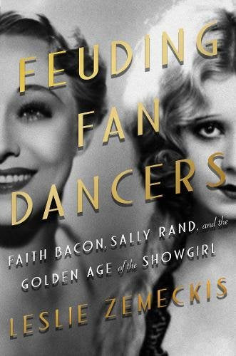 Feuding Fan Dancers: Faith Bacon, Sally Rand, and the Golden Age of the Showgirl