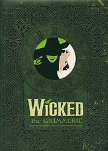 Load image into Gallery viewer, Wicked: The Grimmerie, a Behind-the-Scenes Look at the Hit Broadway Musical