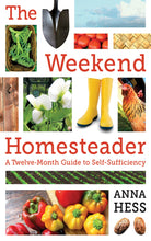 Load image into Gallery viewer, The Weekend Homesteader: A Twelve-Month Guide to Self-Sufficiency