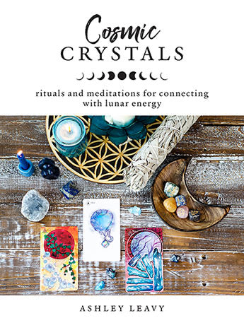 Cosmic Crystals Rituals and Meditations for Connecting with Lunar Energy | Ashley Leavy